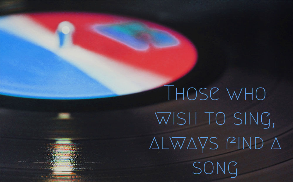 Those who want to sing will always find a song